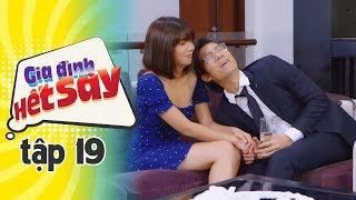 GIA ĐÌNH HẾT SẢY - TẬP 19 FULL HD | Phim Việt Nam hay nhất 2019 | Hồng Vân, Khả Như, Nhan Phúc Vinh
