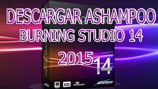 COMO DESCARGAR ASHAMPOO BURNING STUDIO 14 FULL (POR MEGA) 2015