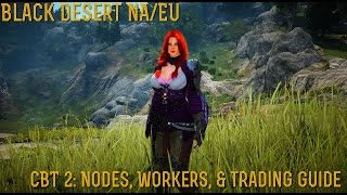 [Black Desert] Closed Beta Test 2: Nodes, Workers, & Trading Guide