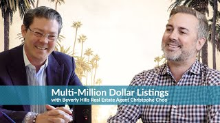 Multi-Million Dollar Listings with Beverly Hills Real Estate Agent Christophe Choo