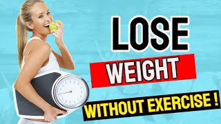 How to Lose Weight Without Exercise 2020 || Everyone Should be Doing This !