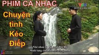Phim ca nhạc: Chuyện tình Kéo Điếp - Làn điệu then Bắc Kạn I Vùng Cao Biên Giới
