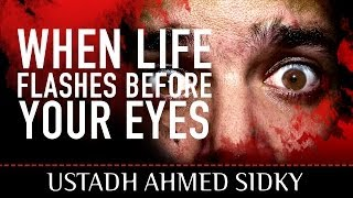 When Life Flashes Before Your Eyes? Powerful Reminder ? by Ustadh Ahmed Sidky ? TDR Production