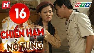 Chiến Hạm Nổ Tung - Tập 16 | HTV Phim Tình Cảm Việt Nam Hay Nhất 2019