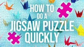 HOW TO DO A JIGSAW PUZZLE QUICKLY