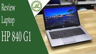 Đánh giá chi tiết HP 840G1 - Laptop bền bỉ theo năm tháng