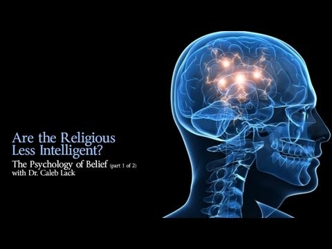 The Psychology of Belief - Are the Religious Less Intelligent?