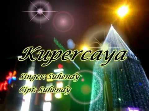 Suhendy - Kupercaya - ( Lagu Rohani Indonesia Terbaru ) video