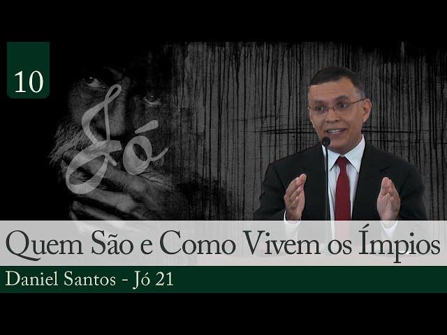 10. Quem São e Como Vivem os Ímpios - Daniel Santos