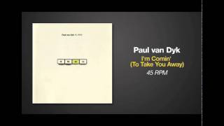 Paul Van Dyk - I'm Comin' (To Take You Away)