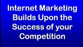 Internet Marketing Builds on the Success of Your Competition