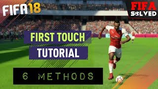 FIFA 18 First Touch Tutorial - 6 Insane Tips