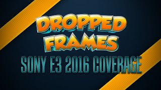 Dropped Frames - E3 2016 - SONY CONFERENCE