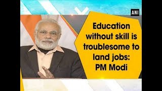 Education without skill is troublesome to land jobs: PM Modi - Uttar Pradesh News