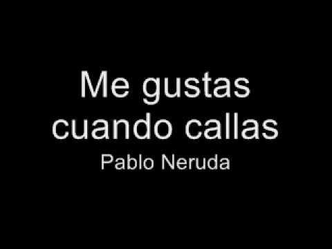 Me gusta cuando callas. Pablo Neruda.