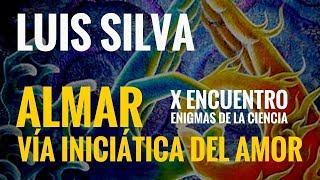 ALMAR. La vía iniciática del amor: LUIS SILVA I X CONGRESO ENIGMAS DE LA CIENCIA