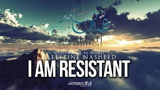 I Am Resistant – Palestine Nasheed – Muhammad al Muqit