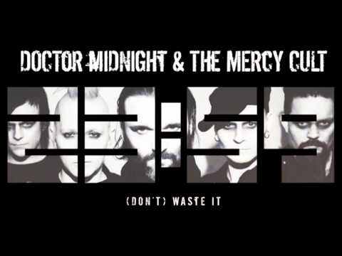 Doctor Midnight&The Mercy Cult - (Dont) Waste It - LEAD SINGLE 2011