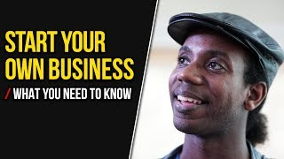 HOW TO START YOUR OWN BUSINESS/  WHAT YOU NEED TO KNOW!