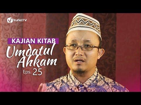 Kajian Kitab: Umdatul Ahkam (Eps. 25) - Ustadz Aris Munandar