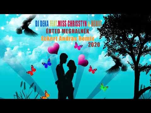 DJ Deka Feat. Miss Chrisstyn & Hekiii - Érted Meghalnék 2020 (Eckert András Remix)