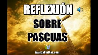 REFLEXION SOBRE PASCUAS Para SEMANA SANTA 2017 - REFLEXIONES CRISTIANAS y Mensajes Cristianos