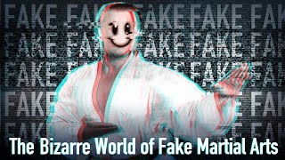 The Bizarre World of Fake Martial Arts