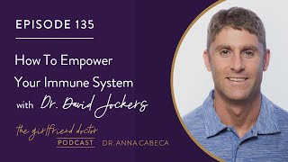 The Girlfriend Doctor w/ Dr. Anna Cabeca 135 How To Empower Your Immune System w/ Dr. David Jockers