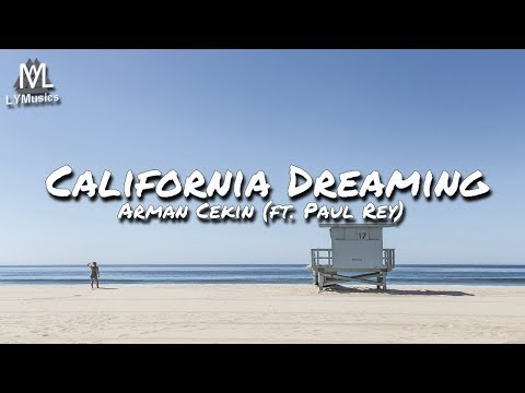 Arman Cekin - California Dreaming (ft  Paul Rey) (Lyrics)