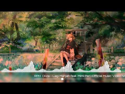 Download √Nightcore-RPH  Dilza - Lagi Manjah feat. Mimi Peri Audio mp3 Mp4 baru