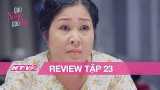 (Review) GẠO NẾP GẠO TẺ - Tập 23 | Mặc Hương khóc nghẹn, bà Mai vẫn bênh vực Hân
