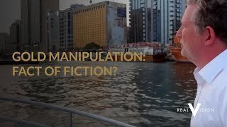 Gold Manipulation: Fact or Fiction? | Real Vision Video