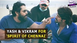 Vikram Shooting For 'Spirit Of Chennai' With Kannada Hero Yash