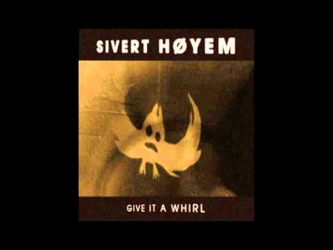 Sivert Høyem - Give It A Whirl [2011]