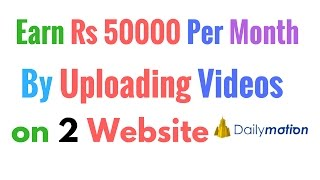 Earn Rs 50000 Per Month By Uploading Videos on 2 Websites I Hindi Full Learning I