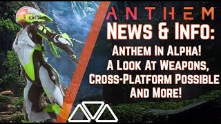 Anthem News & Info: Anthem is In ALPHA! Cross-Play Possible, New Look at Weapons & More!
