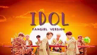BTS - Idol (Fangirl Version)