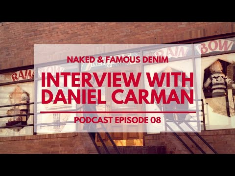 Interview with Daniel Carman - Naked & Famous Denim Podcast Episode 08