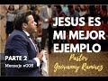#008 - Jesus es mi mejor ejemplo Parte 2 Pastor Geovanny Ramirez