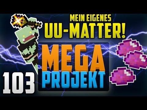 Eigene UU-MATTER Produktion! - Minecraft MEGA PROJEKT #103