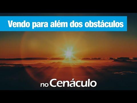 Vendo para além dos obstáculos | no Cenáculo 12/06/2020