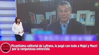 Picantisima editorial de Lufrano: Le pegó con todo a Majul y Macri por la vergonzosa entrevista