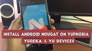 How to Install CM 14 or Android Nougat (Unofficial) On Yuphoria , Yureka