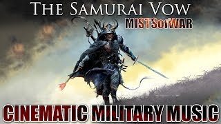 """The Samurai Vow"" CINEMATIC WAR MUSIC The Best Military Epic Music!"