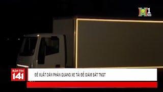 BẢN TIN 141 | 16.07.2018 | Đề xuất dán phản quang xe tải để giám TNGT