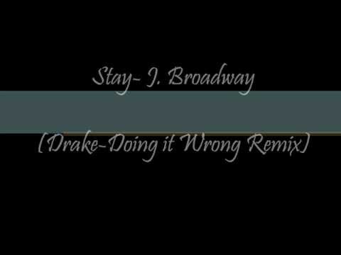 J. Broadway- Stay (Drake- Doing it Wrong Remix) Lyrics
