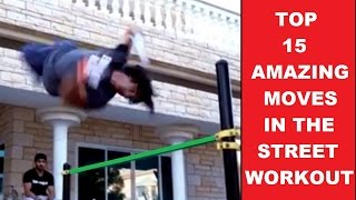 TOP 18 AMAZING MOVES IN THE STREET WORKOUT