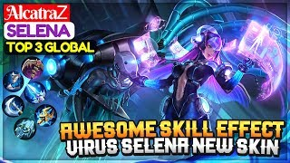 Awesome Skill Effect, Virus Selena New Skin Gameplay [ Top 3 Global Selena ] AlcatraᏃ Selena