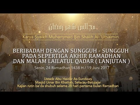 Ustadz Abu Haidar As Sundawy : IBADAH PADA LAILATUL QADAR (lanjutan) || Majelis Bulan Ramadhan #17