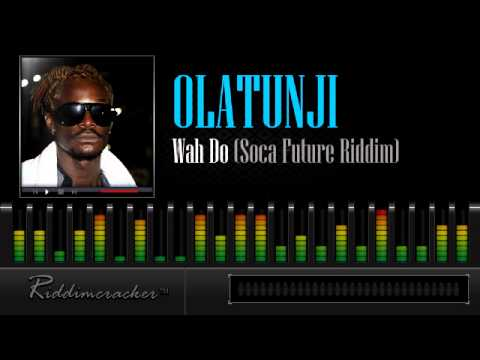 Olatunji - Wah Do (Soca Future Riddim) [Soca 2013]